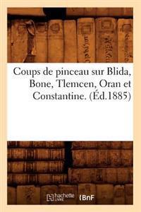 Coups de Pinceau Sur Blida, Bone, Tlemcen, Oran Et Constantine. (�d.1885)