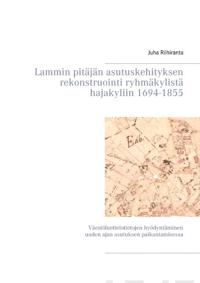 Lammin pitäjän asutuskehityksen rekonstruointi ryhmäkylistä hajakyliin 1694-1855