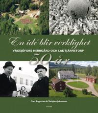 En idé blir verklighet : Vägsjöfors Herrgård & Ladtjärnstorp