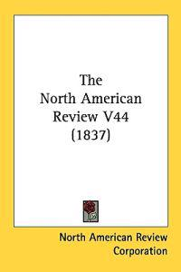 The North American Review V44 (1837)