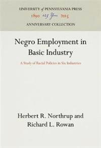 Negro Employment in Basic Industry: A Study of Racial Policies in Six Industries