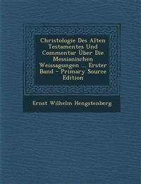 Christologie Des Alten Testamentes Und Commentar Über Die Messianischen Weissagungen ... Erster Band - Primary Source Edition