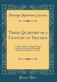 Three Quarters of a Century of Triumph