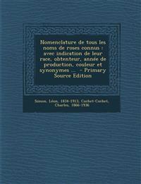 Nomenclature de tous les noms de roses connus : avec indication de leur race, obtenteur, année de production, couleur et synonymes ...