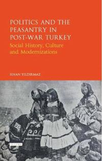 Politics and the Peasantry in Post-War Turkey