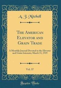 The American Elevator and Grain Trade, Vol. 37