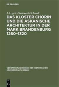 Das Kloster Chorin Und Die Askanische Architektur in Der Mark Brandenburg 1260-1320