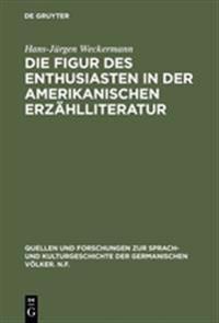Die Figur Des Enthusiasten in Der Amerikanischen Erzählliteratur