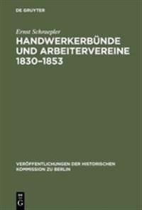 Handwerkerbunde Und Arbeitervereine 1830-1853: Die Politische Tatigkeit Deutscher Sozialisten Von Wilhelm Weitling Bis Karl Marx
