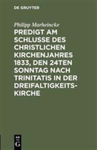 Predigt Am Schlusse Des Christlichen Kirchenjahres 1833, Den 24ten Sonntag Nach Trinitatis in Der Dreifaltigkeits-kirche