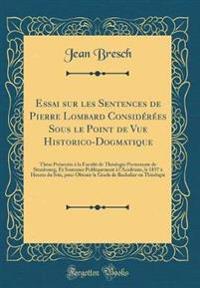Essai Sur Les Sentences de Pierre Lombard Consid r es Sous Le Point de Vue Historico-Dogmatique