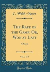 The Rape of the Gamp; Or, Won at Last, Vol. 2 of 3