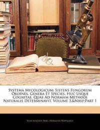 Systema Mycologicum: Sistens Fungorum Ordines, Genera Et Species, Huc Usque Cognitas, Quas Ad Normam Methodi Naturalis Determinavit, Volume 3,pa