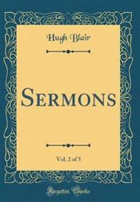 Sermons, Vol. 2 of 5 (Classic Reprint)