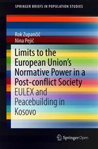 Limits to the European Union's Normative Power in a Post-Conflict Society: Eulex and Peacebuilding in Kosovo