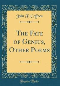 The Fate of Genius, Other Poems (Classic Reprint)