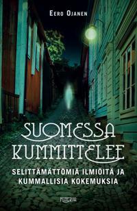 Suomessa kummittelee - Selittämättömiä ilmiöitä ja kummallisia kokemuksia