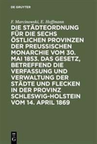 Die Städteordnung Für Die Sechs Östlichen Provinzen Der Preußischen Monarchie Vom 30. Mai 1853