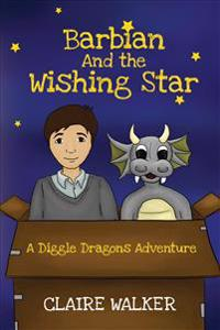 Barbian and the Wishing Star - A Diggle Dragons Adventure