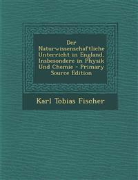 Der Naturwissenschaftliche Unterricht in England, Insbesondere in Physik Und Chemie - Primary Source Edition