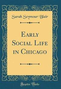 Early Social Life in Chicago (Classic Reprint)