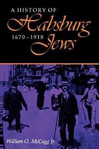 A History of Habsburg Jews, 1670-1918
