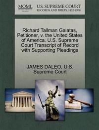 Richard Tallman Galatas, Petitioner, V. the United States of America. U.S. Supreme Court Transcript of Record with Supporting Pleadings