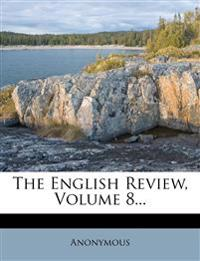 The English Review, Volume 8...