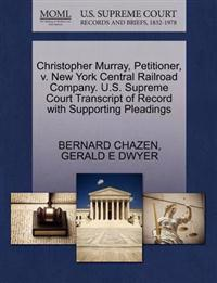 Christopher Murray, Petitioner, V. New York Central Railroad Company. U.S. Supreme Court Transcript of Record with Supporting Pleadings