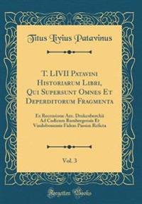 T. LIVII Patavini Historiarum Libri, Qui Supersunt Omnes Et Deperditorum Fragmenta, Vol. 3