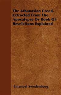 The Athanasian Creed, Extracted From The Apocalypse Or Book Of Revelations Explained