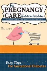 My Pregnancy Care with Gestational Diabetes: Tips on Diet, Grocery Shopping, and Eating Out