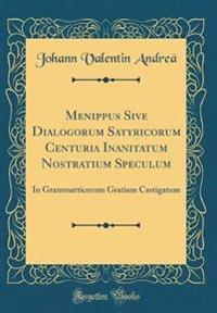 Menippus Sive Dialogorum Satyricorum Centuria Inanitatum Nostratium Speculum
