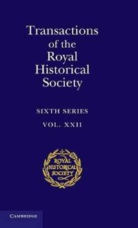 Royal Historical Society Transactions Transactions of the Royal Historical Society: Series Number 22