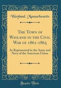The Town of Wayland in the Civil War of 1861-1865
