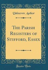 The Parish Registers of Stifford, Essex (Classic Reprint)