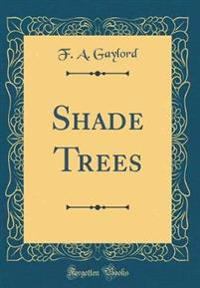 Shade Trees (Classic Reprint)