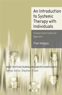 An Introduction to Systemic Therapy with Individuals: A Social Constructionist Approach