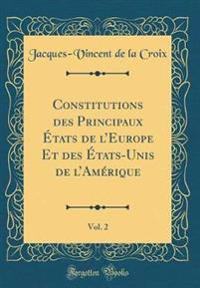 Constitutions Des Principaux �Tats de L'Europe Et Des �Tats-Unis de L'Am�rique, Vol. 2 (Classic Reprint)