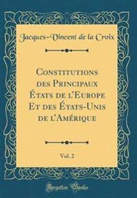 Constitutions Des Principaux  Tats de L'Europe Et Des  Tats-Unis de L'Am rique, Vol. 2 (Classic Reprint)