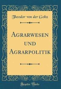 Agrarwesen Und Agrarpolitik (Classic Reprint)