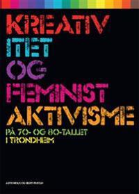 Kreativitet og feministaktivisme; på 70- og 80-tallet i Trondheim - Astri Holm, Berit Rusten pdf epub
