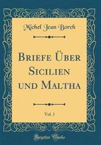 Briefe UEber Sicilien Und Maltha, Vol. 1 (Classic Reprint)