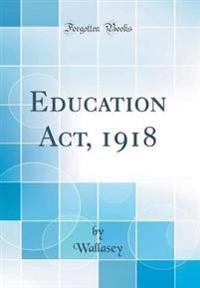 Education Act, 1918 (Classic Reprint)