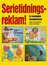 Serietidningsreklam! : en nostalgisk faktabilderbok