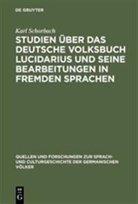 Studien  ber Das Deutsche Volksbuch Lucidarius Und Seine Bearbeitungen in Fremden Sprachen