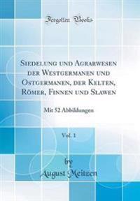 Siedelung und Agrarwesen der Westgermanen und Ostgermanen, der Kelten, Römer, Finnen und Slawen, Vol. 1