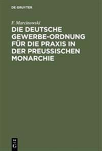 Die Deutsche Gewerbe-Ordnung F r Die Praxis in Der Preu ischen Monarchie