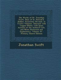 The Works of Dr. Jonathan Swift, Dean of St. Patrick's, Dublin: Accurately Revised, in Twelve Volumes. Adorned with Copper-Plates; With Some Account O