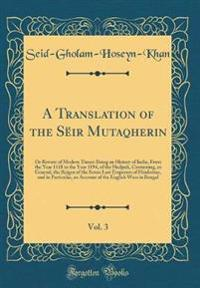 A Translation of the Sëir Mutaqherin, Vol. 3